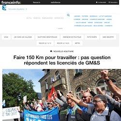 Faire 150 Km pour travailler : pas question répondent les licenciés de GM&S - France 3 Nouvelle-Aquitaine