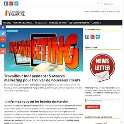 Travailleur indépendant : 5 astuces marketing pour trouver de nouveaux clients - Guide du portage salarial - Leportagesalarial.fr