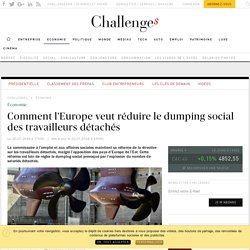 Comment l'Europe veut réduire le dumping social des travailleurs détachés - Challenges.fr