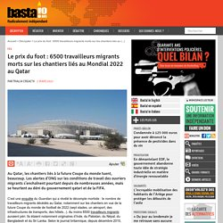 2 mars 2021 Le prix du foot : 6500 travailleurs migrants morts sur les chantiers liés au Mondial 2022 au Qatar