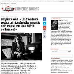 Humeurs noires - Benjamine Weill : « Les travailleurs sociaux qui récupèrent les impensés de la société, sont les oubliés du confinement » - Libération.fr
