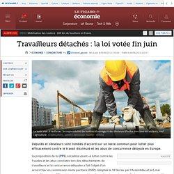 Travailleurs détachés: la loi votée fin juin