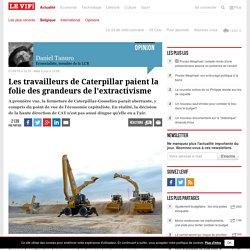 Les travailleurs de Caterpillar paient la folie des grandeurs de l'extractivisme