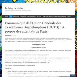 Communiqué de l'Union Générale des Travailleurs Guadeloupéens (UGTG) : A propos des attentats de Paris