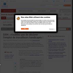 DSN : n'oubliez pas de déclarer l'emploi de travailleurs handicapés ! - Éditions Tissot