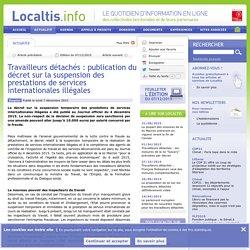 Travailleurs détachés : publication du décret sur la suspension des prestations de services internationales illégales