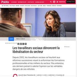 Les travailleurs sociaux dénoncent la libéralisation du secteur par Chloé Dubois