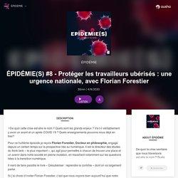 ÉPIDÉMIE(S) #8 - Protéger les travailleurs ubérisés : une urgence nationale, avec Florian Forestier