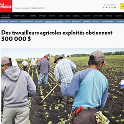 Des travailleurs agricoles exploités obtiennent 300000$