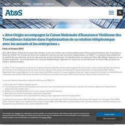 """""""Atos Origin accompagne la Caisse Nationale d'Assurance Vieillesse des Travailleurs Salariés dans l'optimisation de sa relation téléphonique avec les assurés et les entreprises"""" - Atos"""