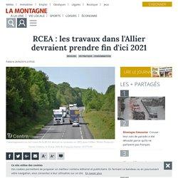 RCEA : les travaux dans l'Allier devraient prendre fin d'ici 2021 - Moulins (35680) - La Montagne