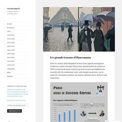 Les grands travaux d'Haussmann – LaContempo.fr