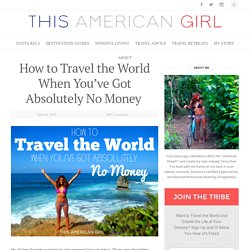 How to Travel the World When You've Got Absolutely No Money  - This American ...