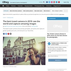 The best travel camera in 2019: see the world and capture amazing images