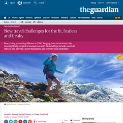 New travel challenges for the fit, fearless and freaky