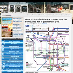 Japan Rail Pass and rail travel in Japan complete guide – JPRail.com » Blog Archive » Guide to take trains in Osaka. How to choose the best route by train to get the major spots?