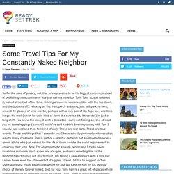Some Travel Tips For My Constantly Naked Neighbor - Ready Set Trek