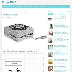 Travel Cosmetic Bag Tutorial ~ DIY Tutorial Ideas!