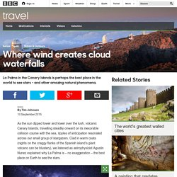 Travel - Where wind creates cloud waterfalls