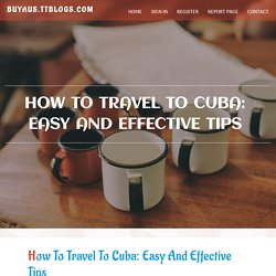 How to travel to Cuba: easy and effective tips