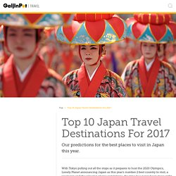 Top 10 Japan Travel Destinations For 2017 - GaijinPot Travel