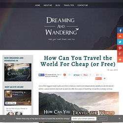 How Can You Travel the World For Cheap (or Free) - Dreaming and Wandering