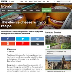 Travel - The elusive cheese with no recipe