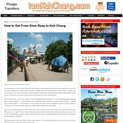 How to Travel from Siem Reap to Koh Chang Easily
