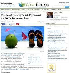 The Travel Hacking Cartel: Fly Around the World For Almost Free