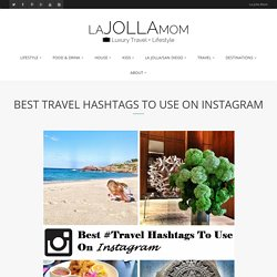 Best Travel Hashtags To Use On Instagram - La Jolla Mom