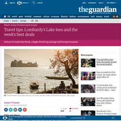 Travel tips: Lombardy's Lake Iseo and the week's best deals