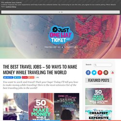 Best Travel Jobs – 50 Ways To Make Money While Traveling - Lifestyle & Travel Blog