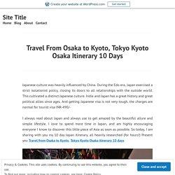 Tokyo Kyoto Osaka Itinerary 10 Days