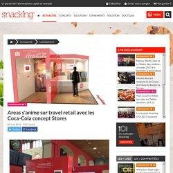 Areas s'anime sur travel retail avec les Coca-Cola concept Stores