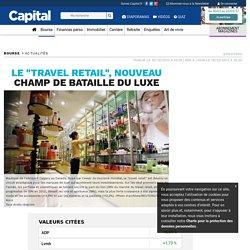 """Le """"travel retail"""", nouveau champ de bataille du luxe"""