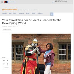 Your Travel Tips For Students Headed To The Developing World : Goats and Soda