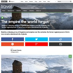 Travel - The empire the world forgot