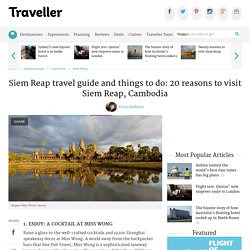 Siem Reap travel guide and things to do: 20 reasons to visit Siem Reap, Cambodia