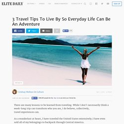 3 Travel Tips To Live By So Everyday Life Can Be An Adventure