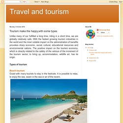 Travel and tourism : Tourism make the happy,with some types