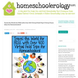 Travel the World for FREE with Over 400 Virtual Field Trip & Virtual Tours ideas for Homeschoolers!