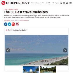 The 50 Best travel websites - Travel - IndyBest