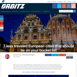 7 less traveled European cities that should be on your bucket list