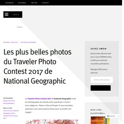 Les plus belles photos du Traveler Photo Contest 2017 de National Geographic