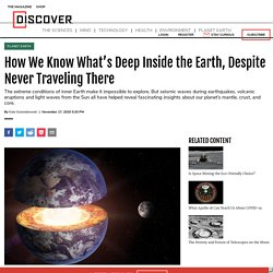 How We Know What's Deep Inside the Earth, Despite Never Traveling There