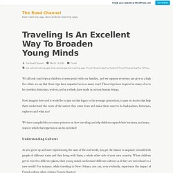 Traveling Is An Excellent Way To Broaden Young Minds – The Road Channel
