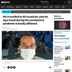 He's travelled to 40 countries, now he says travel during the coronavirus pandemic is totally different