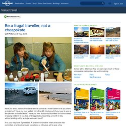 Be a frugal traveller, not a cheapskate - Adventure Travel