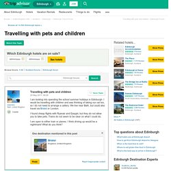 Travelling with pets and children - Edinburgh Forum - TripAdvisor