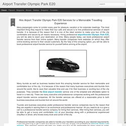 Airport Transfer Olympic Park E20: Hire Airport Transfer Olympic Park E20 Services for a Memorable Travelling Experience